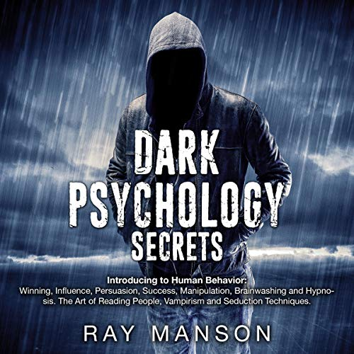 Dark Psychology Secrets: Introducing to Human Behavior: Winning, Influence, Persuasion, Success, Manipulation, Brainwashing, and Hypnosis: The Art of Reading People, Vampirism, and Seduction Techniques