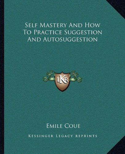 Self Mastery And How To Practice Suggestion And Autosuggestion