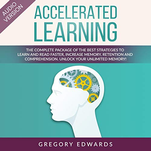 Accelerated Learning: Advanced Strategies and Techniques for Learning More and Faster, Increase Your Memory and Comprehension Skills