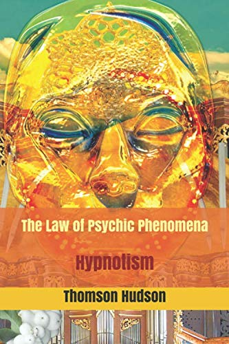 The Law of Psychic Phenomena: Hypnotism (TRIAMAZIKAMNO EDITIONS)