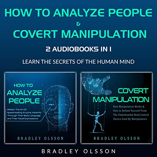 How to Analyze People & Covert Manipulation: 2 AudioBooks in 1. Learn the Secrets of the Human Mind