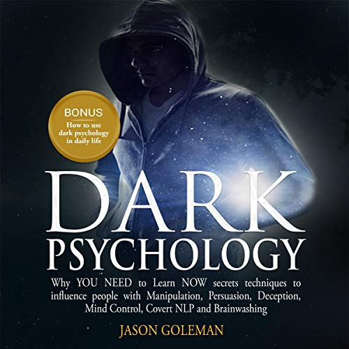Dark Psychology: Why You Need to Learn Now Secrets Techniques to Influence People with Manipulation, Persuasion, Deception, Mind Control, Covert NLP and Brainwashing