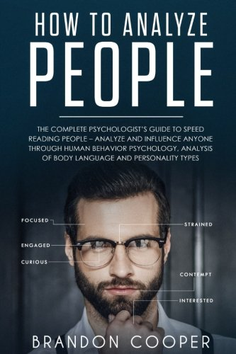 How to Analyze People: The Complete Psychologist's Guide to Speed Reading People – Analyze and Influence Anyone through Human Behavior Psychology, ... ,conversation skills,small talk)