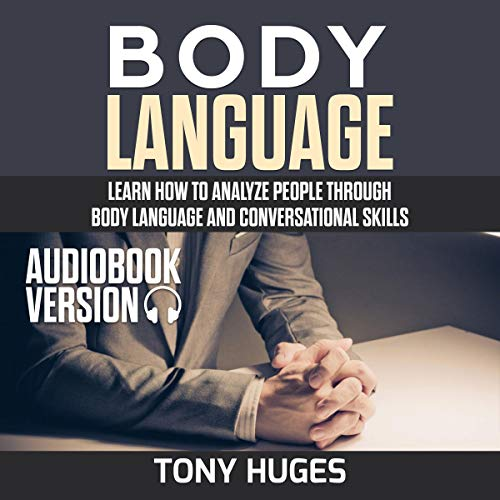 Body Language: Learn How to Analyze People Through Body Language and Conversational Skills