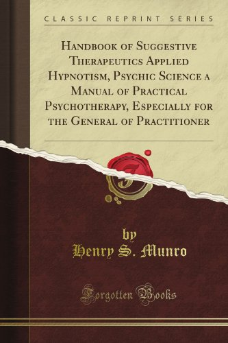 Handbook of Suggestive Therapeutics Applied Hypnotism, Psychic Science a Manual of Practical Psychotherapy, Especially for the General of Practitioner (Classic Reprint)