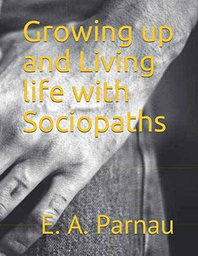 Growing up and Living life with Sociopaths