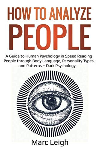 How to Analyze People: A Guide to Human Psychology in Speed Reading People through Body Language, Personality Types, and Patterns - Dark Psychology (EI)