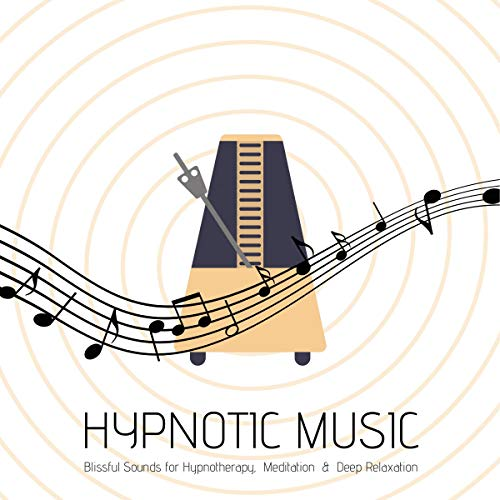 Hypnotic Music: Blissful Sounds for Hypnotherapy, Meditation & Deep Relaxation
