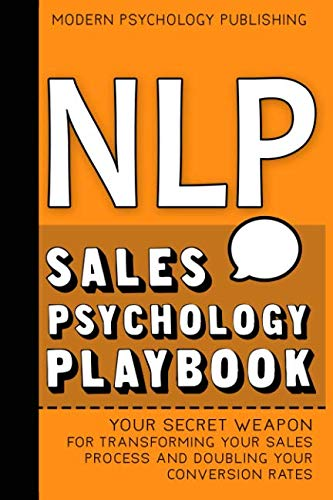 NLP: Sales Psychology Playbook (Your Secret Weapon for Transforming Your Sales Process and Doubling Your Conversion Rates With Proven NLP Tactics)