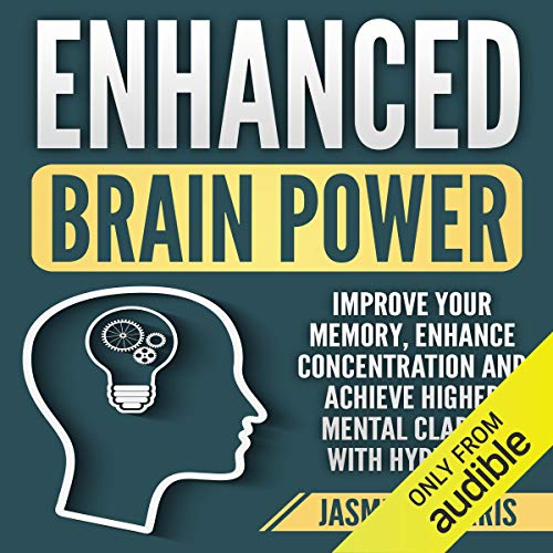 Enhanced Brain Power: Improve Your Memory, Enhance Concentration and Achieve Higher Mental Clarity with Hypnosis