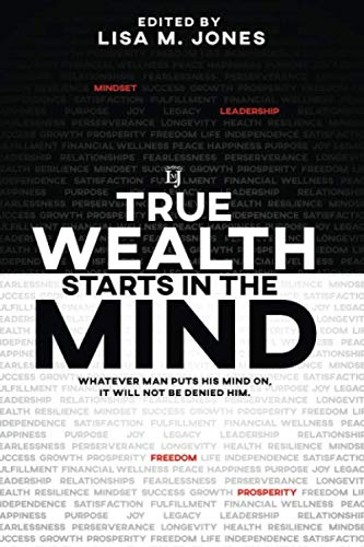 True Wealth Starts in the Mind: Whatever man puts his mind on, it will not be denied him