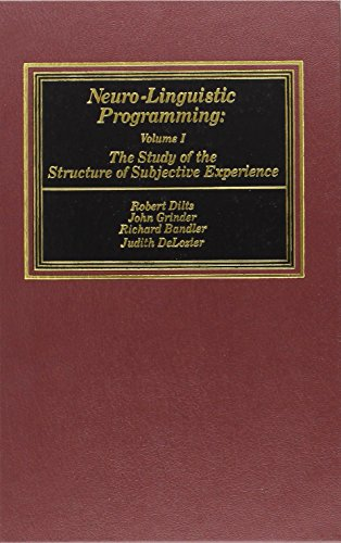 Neuro-Linguistic Programming: Volume I (The Study of the Structure of Subjective Experience)