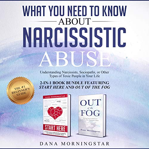 What You Need to Know about Narcissistic Abuse: 2-in-1 Book Bundle Featuring Start Here and Out of the Fog: Understanding Narcissists, Sociopaths, or Other Types of Toxic People in Your Life