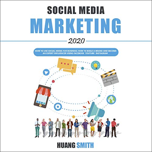 Social Media Marketing 2020: How to Use Social Media for Business; How to Build a Brand and Become an Expert Influencer Using Facebook, Youtube, Instagram