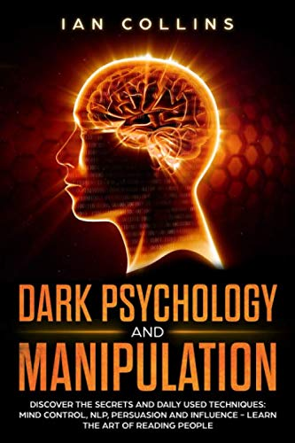Dark Psychology and Manipulation: Discover the secrets and daily used techniques: mind control, NLP, persuasion and influence - Learn the art of reading people