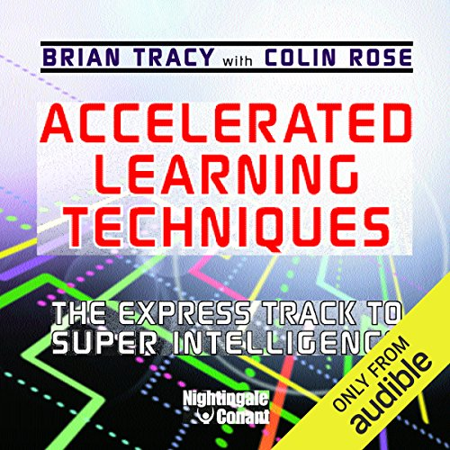 Accelerated Learning Techniques: The Express Track to Super Intelligence