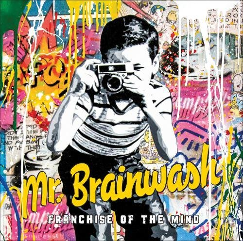 Mr Brainwash: Franchise of the Mind