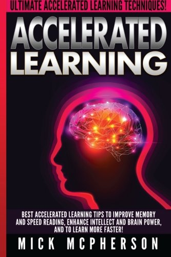 accelerated-learning-mick-mcpherson-best-accelerated-learning-tips-to-improve-memory-and-speed-reading-enhance-intellect-and-brain-power-and-to-learn-more-faster