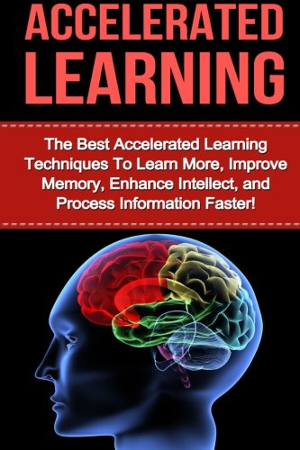 accelerated-learning-the-best-accelerated-learning-techniques-to-learn-more-improve-memory-enhance-intellect-and-process-information-faster-improvement-speed-reading-brain-training