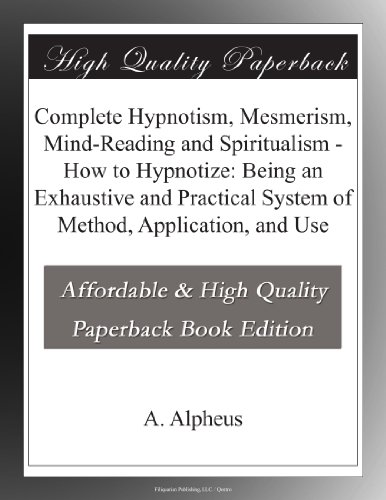 complete-hypnotism-mesmerism-mind-reading-and-spiritualism-how-to-hypnotize-being-an-exhaustive-and-practical-system-of-method-application-and-use