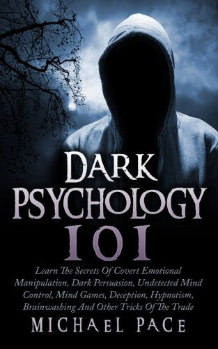 dark-psychology-101-learn-the-secrets-of-covert-emotional-manipulation-dark-persuasion-undetected-mind-control-mind-games-deception-hypnotism-brainwashing-and-other-tricks-of-the-trade