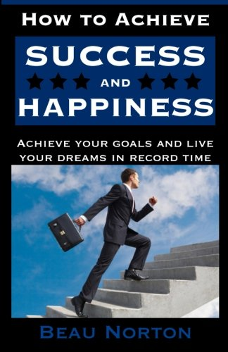how-to-achieve-success-and-happiness-increase-your-mind-power-overcome-negativity-achieve-your-goals-and-live-your-dreams-in-record-time-success-101