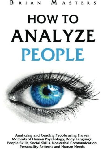 how-to-analyze-people-analyzing-and-reading-people-using-proven-methods-of-human-psychology-body-language-people-skills-social-skills-nonverbal-communication-personality-patterns-and-human-needs