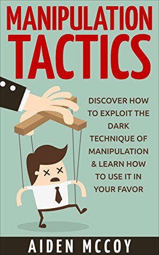 manipulation-tactics-discover-how-to-exploit-the-dark-technique-of-manipulation-learn-how-to-use-it-in-your-favor-manipulation-persuasion-body-language-mind-control-how-to-analyze