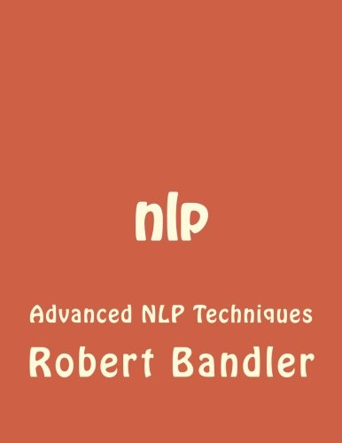nlp-advanced-nlp-techniques-nlp-mind-control-tony-robbins-bandler-hypnosis-cbt-mind-tricks-influence-charisma-neuro-linguistic-programming-volume-1