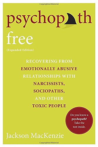 psychopath-free-expanded-edition-recovering-from-emotionally-abusive-relationships-with-narcissists-sociopaths-and-other-toxic-people
