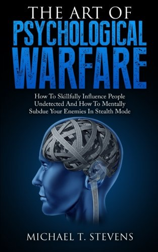 the-art-of-psychological-warfare-how-to-skillfully-influence-people-undetected-and-how-to-mentally-subdue-your-enemies-in-stealth-mode